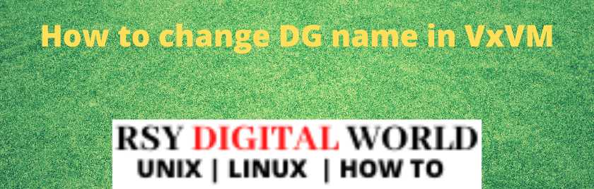 How to change DG name in VxVM