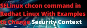 SELinux chcon command in Redhat Linux With Examples to Change Security Context