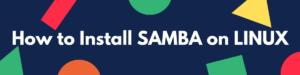 How to Install SAMBA on LINUX