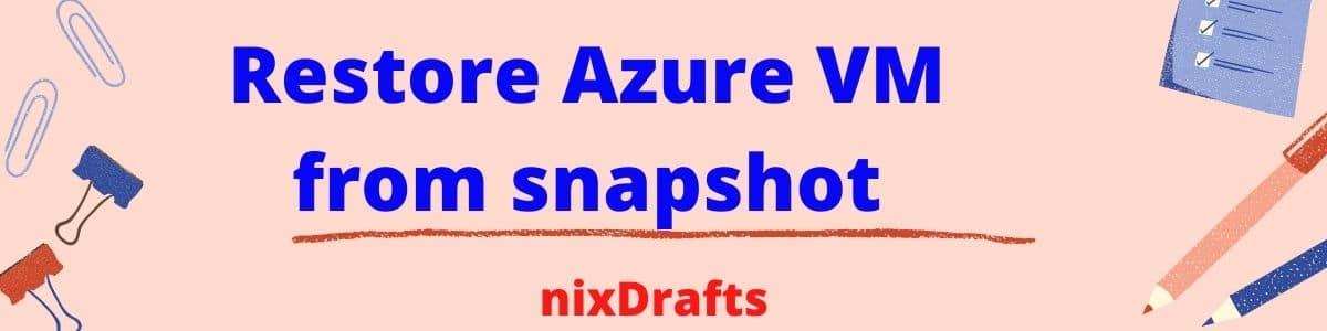 Restore Azure VM from snapshot